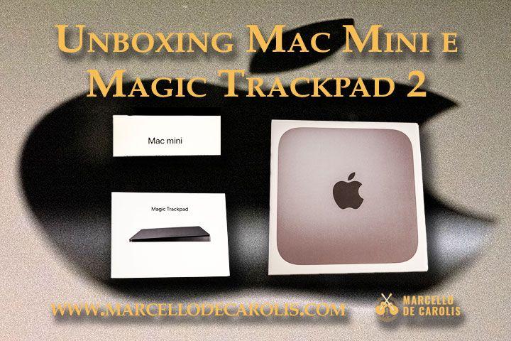 Mac mini e Magic Trackpad 2 nel mio unboxing