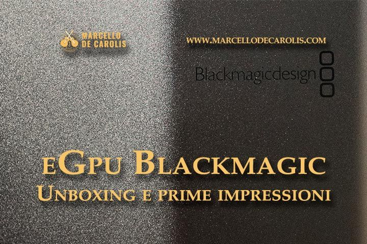 eGpu Blackmagick - unboxing e prime impressioni