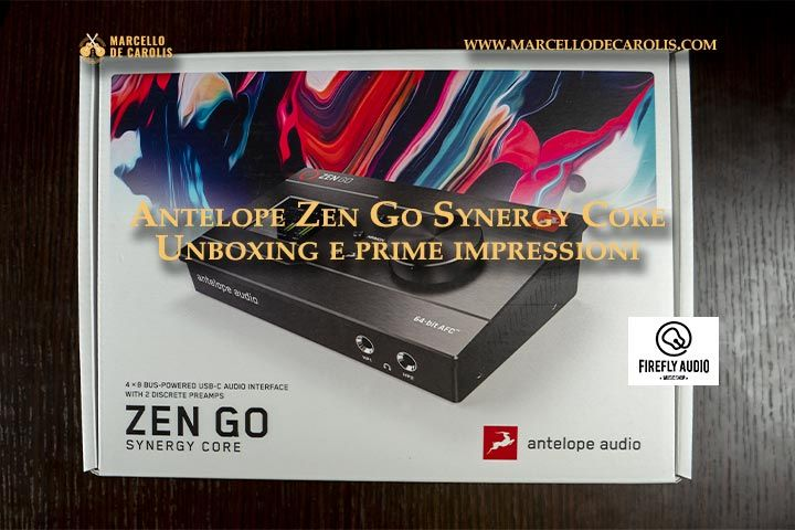 Antelope zen go Synergy Core - unboxing e prime impressioni